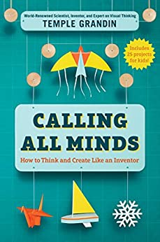 Calling All Minds: How To Think and Create Like an Inventor by [Temple Grandin]
