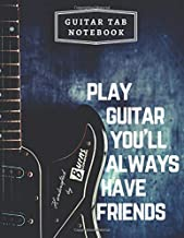 Guitar Tab Notebook Play Guitar You`ll Always Have Friends: Blank Music Journal for Guitar Musicians Students Teachers Notes