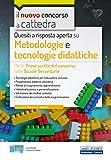 Quesiti a risposta aperta su Metodologie e tecnologie didattiche: Per le Prove scritte del concorso nelle Scuole Secondarie