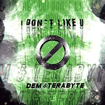 I Don't Like U