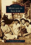 Mexicans in San José (Images of America)