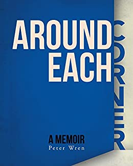 Around Each Corner: A Memoir by [Peter Wren, Michael Redhill]