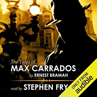 The Tales of Max Carrados                   By:                                                                                                                                 Ernest Bramah                               Narrated by:                                                                                                                                 Stephen Fry                      Length: 11 hrs and 11 mins     455 ratings     Overall 4.2