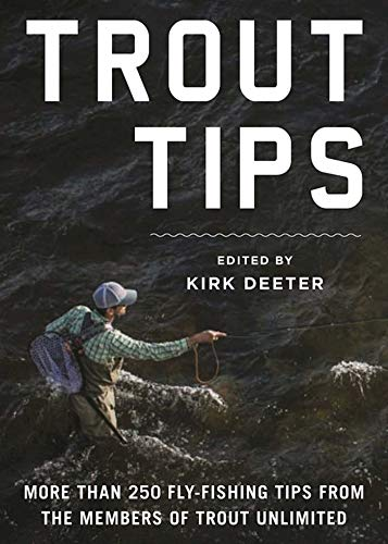The Trout Tips: More than 250 fly-fishing tips from the members of Trout Unlimited