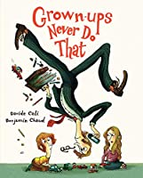 Grown-ups Never Do That: (Funny Kids Book about Adults, Children's Book about Manners)