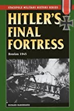 Hitler's Final Fortress: Breslau 1945 (Stackpole Military History Series)