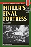 Hitler's Final Fortress: Breslau 1945 (Stackpole Military History)