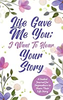 Life Gave Me You; I Want to Hear Your Story: A Guided Journal for Stepmothers to Share Their Life Story