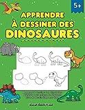 Apprendre à dessiner des dinosaures: Apprenez à dessiner vos dinosaures préférés pour enfants et débutants - Livre de dessin...