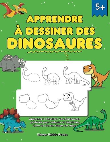Apprendre à dessiner des dinosaures: Apprenez à dessiner vos dinosaures préférés pour enfants et débutants - Livre de dessin étape par étape