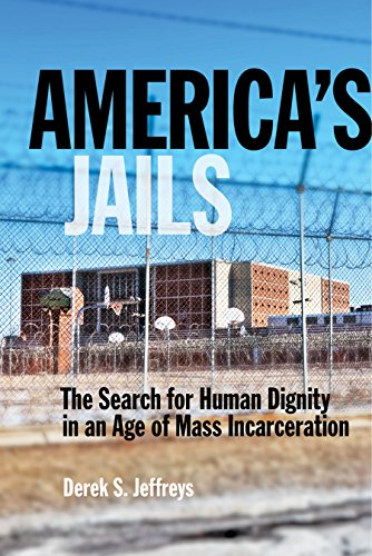 Image of America's Jails: The Search for Human Dignity in an Age of Mass Incarceration (Alternative Criminology (8))