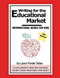 "Writing for the Educational Market: Informational Books for Kids (A Children's Writer Insider Guide from Mentors for Rent""¢)"