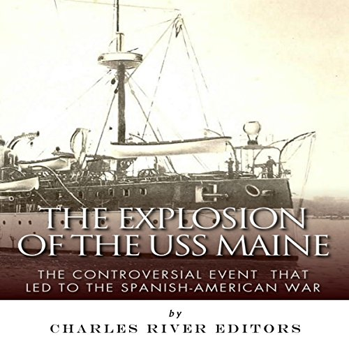 The Explosion of the USS Maine: The Controversial Event That Led to the Spanish-American War audiobook cover art