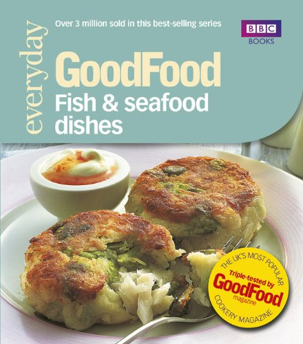 Fish & Seafood Dishes: Triple-tested Recipes (Good Food)