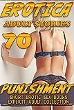 PUNISHMENT... 70 EXPLICIT EROTICA SEX BOOKS (SHORT EROTIC STORIES FOR ADULTS COLLECTION)
