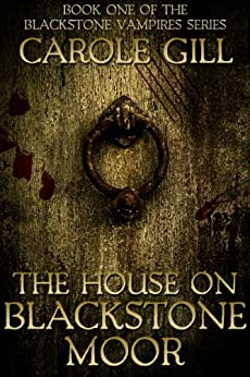 The House on Blackstone Moor (The Blackstone Vampires Book 1) by [Carole Gill]