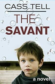 The Savant - a novel by [Cass Tell]