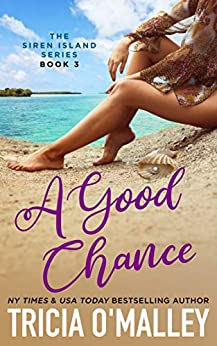 A Good Chance (The Siren Island Series Book 3) by [Tricia O'Malley]