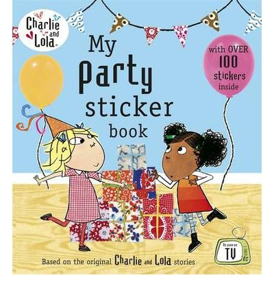 Charlie and Lola: My Party Sticker Book [Paperback] by UNKNOWN ( Author )