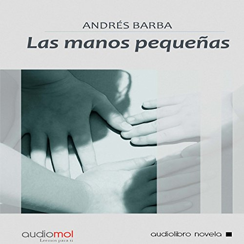 Las manos pequeñas [Small Hands] audiobook cover art