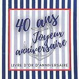Livre d'or d'anniversaire - 40 ans: Souvenir d'anniversaire pour homme ou garçon - thème mer & marin (Livre d'Or d'Anniversaire Mer)