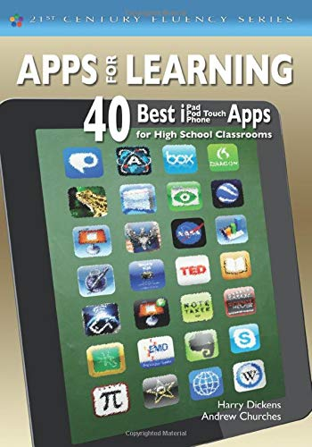 Apps for Learning: 40 Best iPad/iPod Touch/iPhone Apps for High School Classrooms (21st Century Fluency Series)