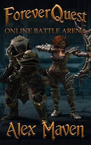 ForeverQuest: Online Battle Arena - A LitRPG Novel by Maven, Alex