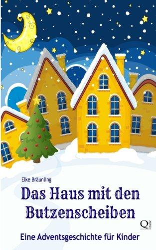 Das Haus mit den Butzenscheiben: Eine Adventsgeschichte für Kinder