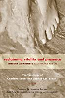 Reclaiming Vitality and Presence: Sensory Awareness as a Practice for Life