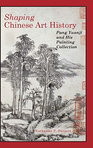 Compare Textbook Prices for Shaping Chinese Art History: Pang Yuanji and His Painting Collection Cambria Sinophone World Illustrated Edition ISBN 9781604979916 by Burnett, Katharine P