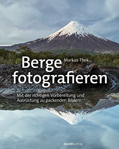 Berge fotografieren: Mit der richtigen Vorbereitung und Ausrüstung zu packenden Bildern