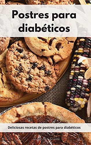 Postres para diabéticos: Deliciosas recetas de postres para diabéticos. Diabetic Diet (Spanish Edition)