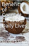 Benefits of Coconut Oil in Our Daily Lives