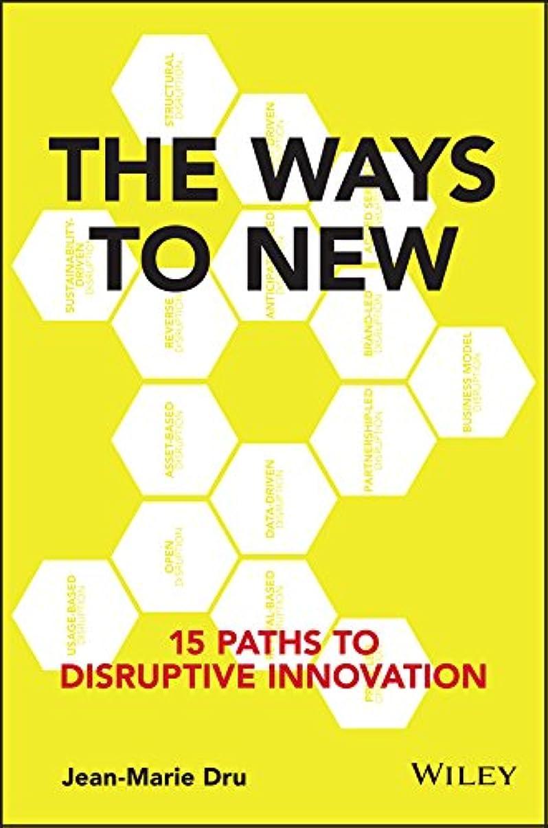 遊び場予備すぐにThe Ways to New: 15 Paths to Disruptive Innovation (English Edition)