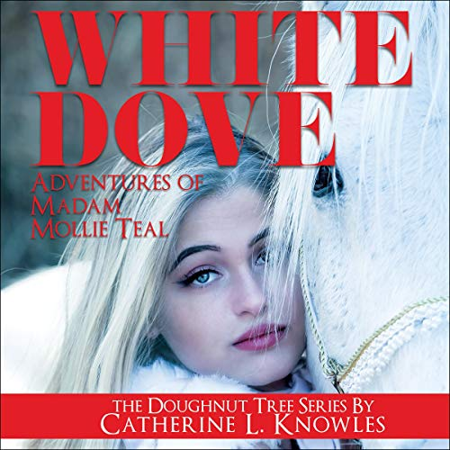 White Dove: Adventures of Madam Mollie Teal Audiobook By Catherine L. Knowles cover art