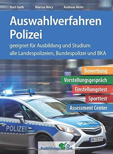Auswahlverfahren Polizei: Bewerbung, Vorstellungsgespräch, Einstellungstest, Sporttest, Assessment Center – geeignet für Ausbildung und Studium | Alle 16 Landespolizeien, Bundespolizei + BKA