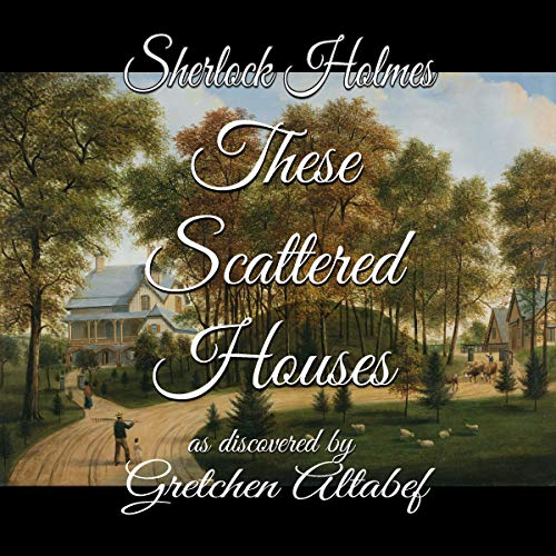 Sherlock Holmes: These Scattered Houses audiobook cover art