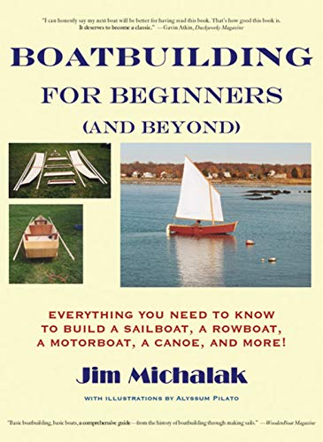 Boatbuilding for Beginners (and Beyond): Everything You Need to Know to Build a Sailboat, a Rowboat, a Motorboat, a Canoe, and More!