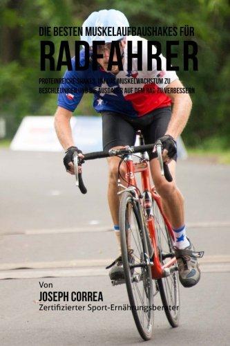Die besten Muskelaufbaushakes fur Radfahrer: Proteinreiche Shakes, um das Muskelwachstum zu beschleunigen und die Ausdauer auf dem Rad zu verbessern