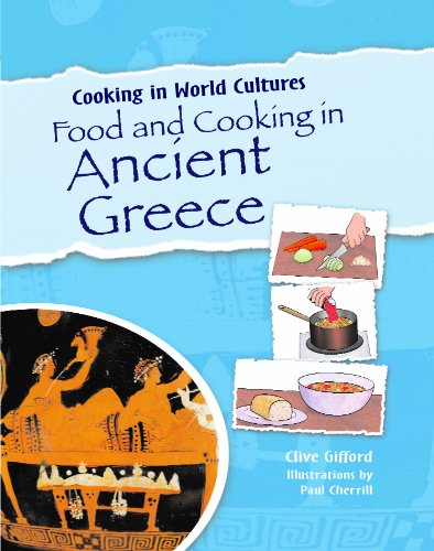Food and Cooking in Ancient Greece (Cooking in World Cultures (Library))