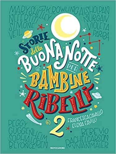 Storie della buonanotte per bambine ribelli 2. Ediz. a colori