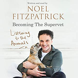 Listening to the Animals     Becoming the Supervet              By:                                                                                                                                 Professor Noel Fitzpatrick                               Narrated by:                                                                                                                                 Professor Noel Fitzpatrick                      Length: 12 hrs and 58 mins     394 ratings     Overall 4.9