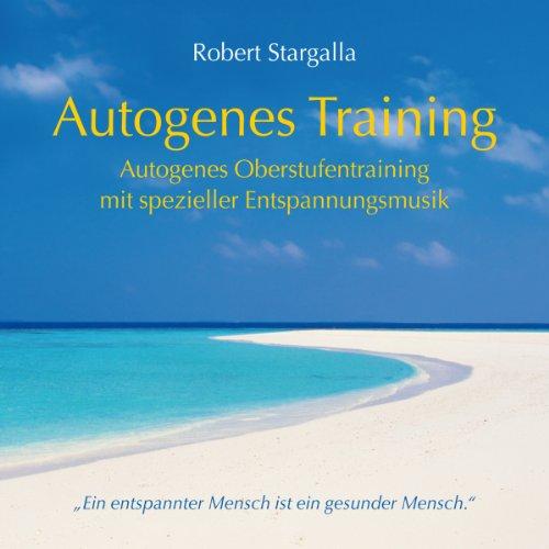 Autogenes Training: Autogenes Oberstufentraining mit spezieller Entspannungsmusik