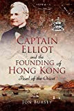 Captain Elliot and the Founding of Hong Kong: Pearl of the Orient