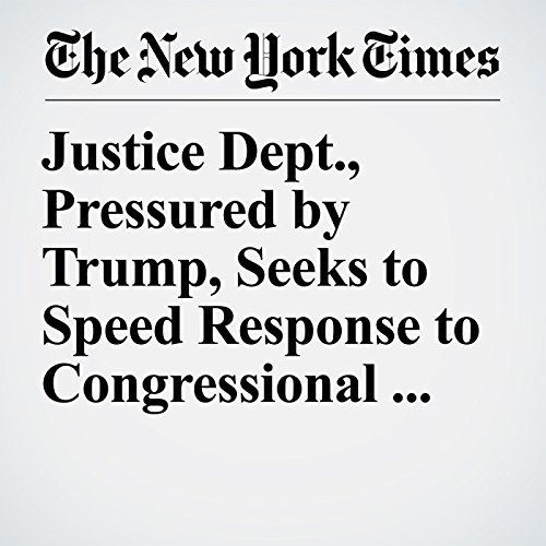 Justice Dept., Pressured by Trump, Seeks to Speed Response to Congressional Inquiry copertina
