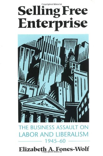 Compare Textbook Prices for Selling Free Enterprise: The Business Assault on Labor and Liberalism, 1945-60 History of Communication Illustrated Edition ISBN 9780252064395 by Fones-Wolf, Elizabeth A.