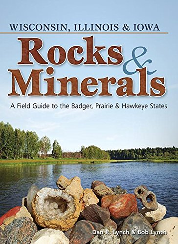 Rocks & Minerals of Wisconsin, Illinois & Iowa (Rocks & Minerals Identification Guides)