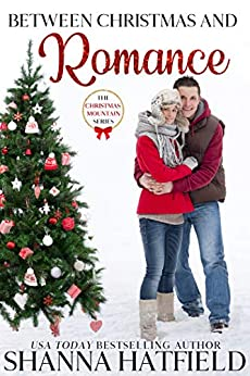 Between Christmas and Romance: Christmas Mountain Clean Romance Series Book 7 by [Shanna Hatfield]