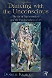 Dancing with the Unconscious: The Art of Psychoanalysis and the Psychoanalysis of Art (Psychoanalysis in a New Key Book Series)