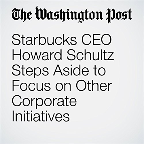 Starbucks CEO Howard Schultz Steps Aside to Focus on Other Corporate Initiatives audiobook cover art